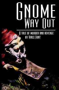 Gnome Way Out (A Tale of Murder and Revenge) by Vince Font