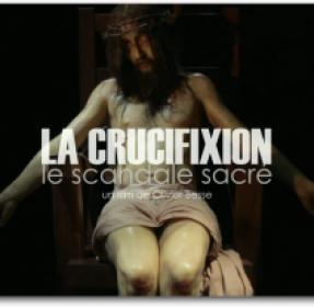 La Crucifixion, le scandale sacré réalisé par Olivier Basse