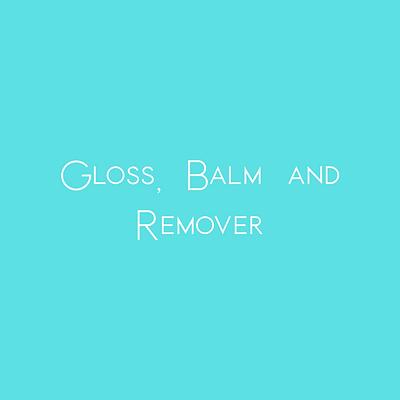 Gloss, Balm and Remover