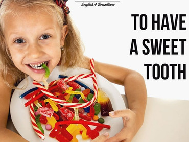 Idiom: TO HAVE A SWEET TOOTH
