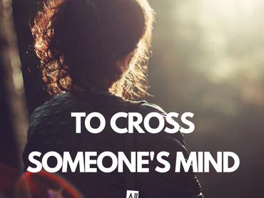 IDIOM: To cross someone's mind
