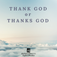 Thanks God X Thank God