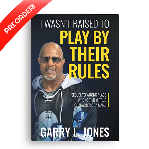 I Wasn't Raised To Play By Their Rules - By Garry Jones