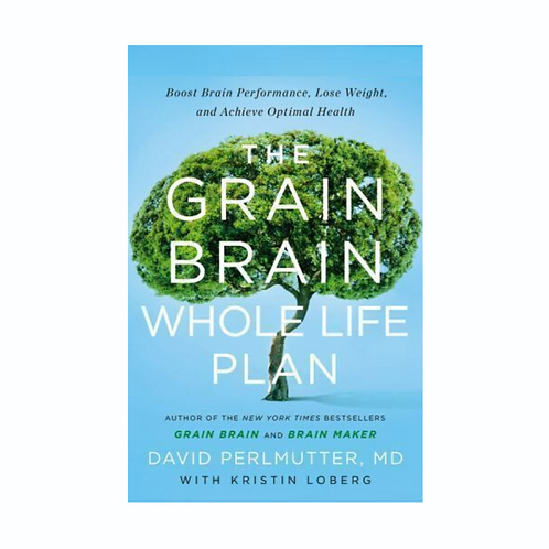 The Grain Brain Whole Life Plan: Boost Brain Performance, and Lose Weight