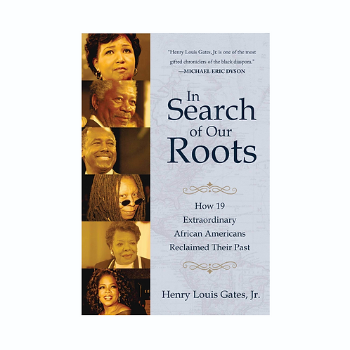 In Search of Our Roots: How 19 Extraordinary African Americans Reclaimed Their P