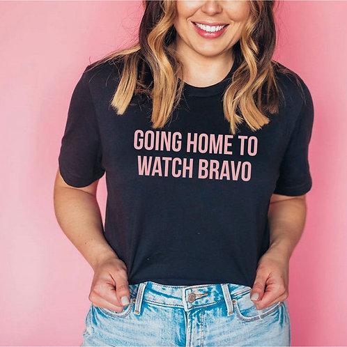 Going Home to Watch Bravo T-Shirt