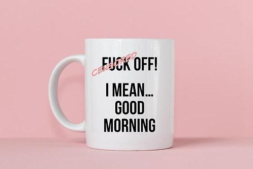F*ck Off! I Mean...Good Morning Mug