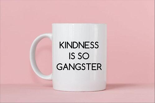 Kindness is so Gangster Mug