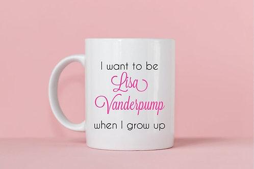 I Want To Be Lisa Vanderpump When I Grow Up Mug