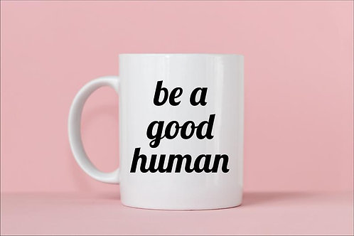 Be a Good Human Mug