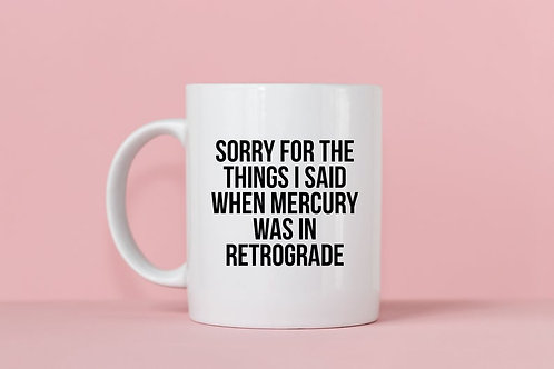 Sorry for the Things I Said When Mercury was in Retrograde Mug - Cosmic Babe Col