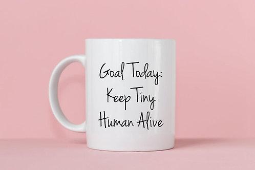 Goal Today Keep Tiny Human Alive Mug