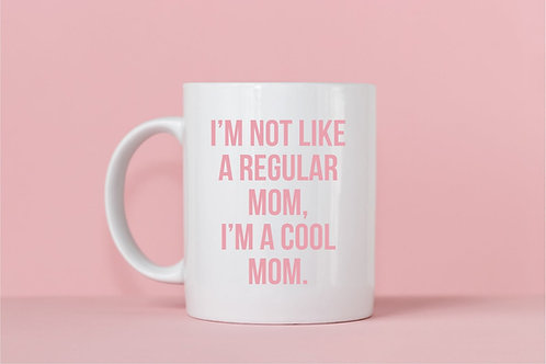 I'm Not A Regular Mom, I'm A Cool Mom Mug