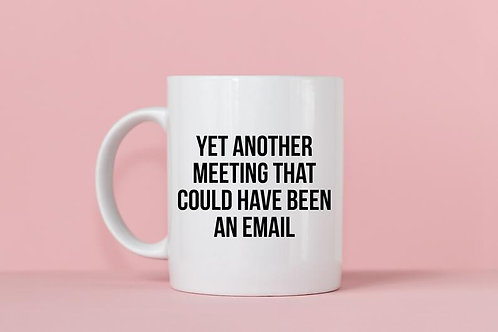 Yet Another Meeting That Could Have Been An Email Mug