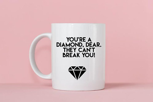 You're A Diamond Dear They Can't Break You Mug
