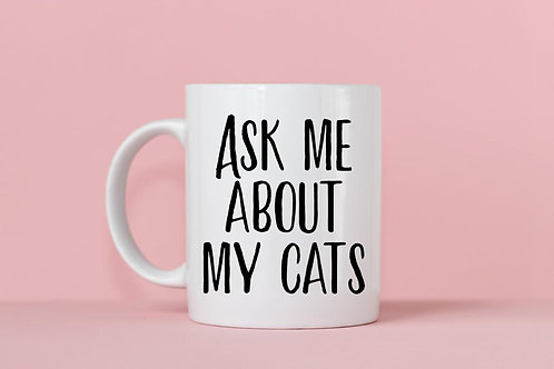 Ask Me About My Cats Mug