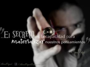 El SECRETO es la capacidad para materializar...