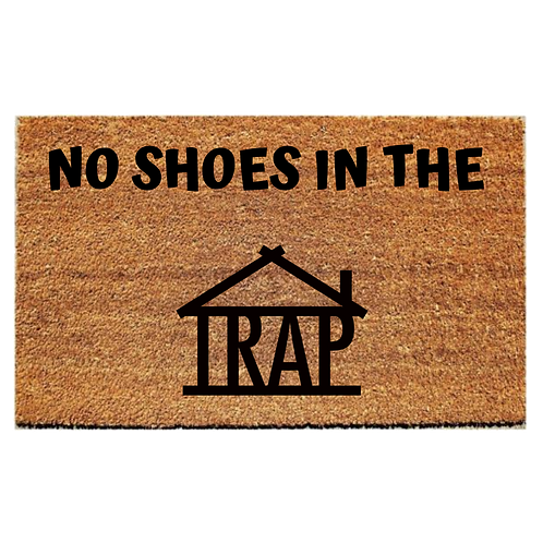 No Shoes In The Trap Welcome Mat