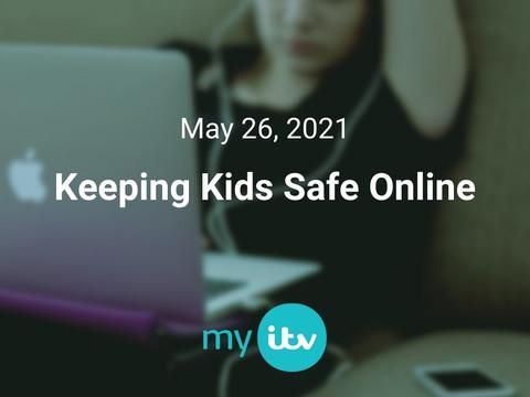 Keeping Kids Safe Online with ITV UK