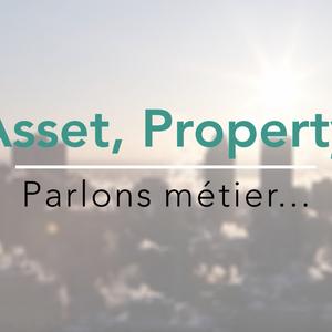 Asset, Property : Parlons métier... l'édito