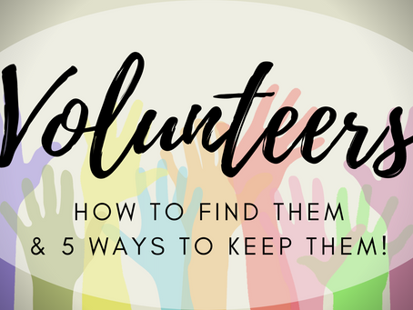 VOLUNTEERS: How to Find Them....and 5 Ways to KEEP Them!