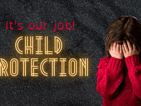 Child Protection....It's Our Job!