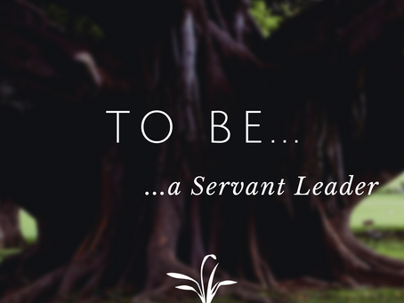 To Be a Servant Leader...