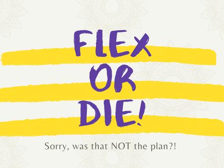 Flex or Die!