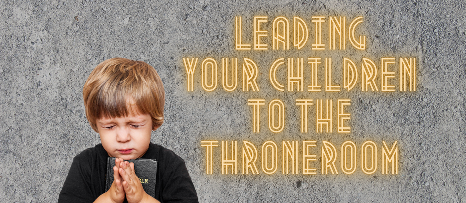 VIDEO TRAINING: Leading Your Children to the Throne Room!