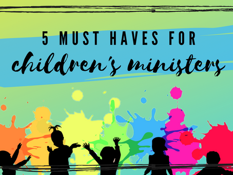 5 Must-Haves for Children's Ministers