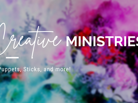 Creative Ministries...Options to Add to Your  Current Ministry