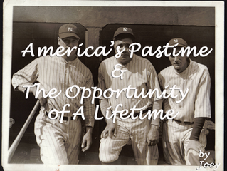 America's Pastime & The Opportunity Of A Lifetime
