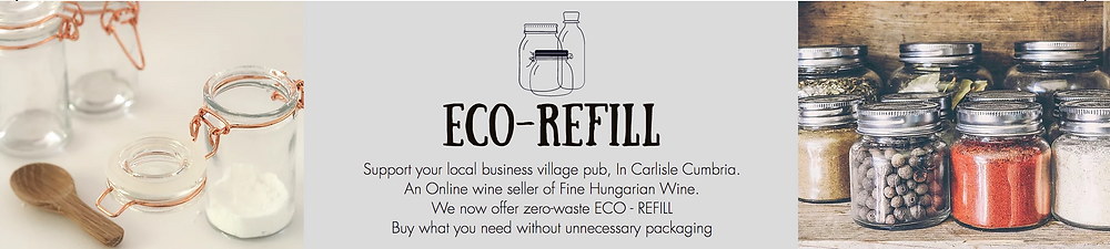 Support your local business village pub, In Carlisle Cumbria. An Online wine seller of Fine Hungarian Wine. We now offer zero-waste ECO - REFILL Buy what you need without unnecessary packaging