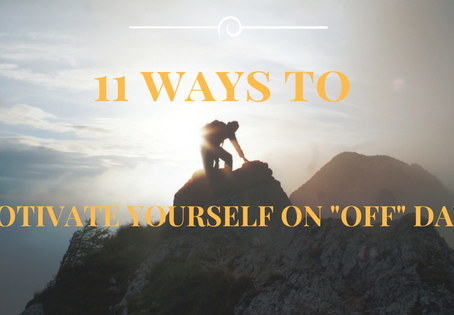 "11 ways to motivate yourself on ""off"" days"