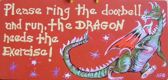 Please Ring TheDoorbell and Run, The Dragon Needs The Exercise!