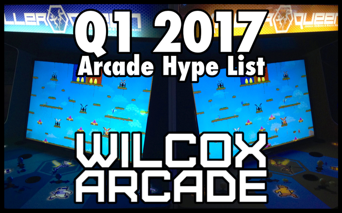 Arcade Hype List: Q1 2017 Edition
