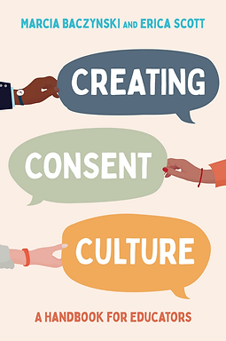 """This is a picture of the cover of our book, """"Creating Consent Culture: A Handbook For Educators""""."""