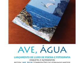 AVE, ÁGUA - Livro de Poesia e Arte Fotográfica, Exposição de Fotografias e Recital