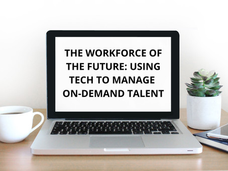 The workforce of the future: Using tech to manage on-demand talent