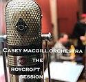 Casey MacGill Orchetra - The RoyCroft Se
