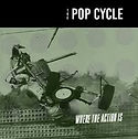 The Pop Cycle - Where the Action is.jpg