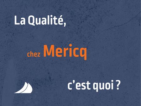 La qualité, chez Mericq c'est quoi ?