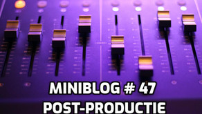 Miniblog #47 post-productie