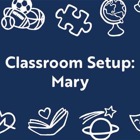 Classroom Set-Up: Mary