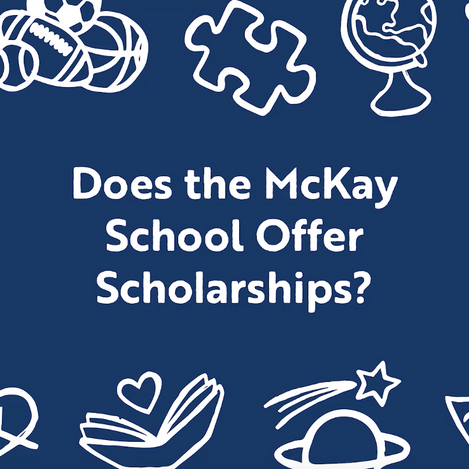 FAQ: Does the McKay School Offer Scholarships?