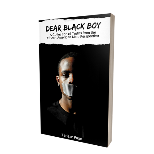 Dear Black Boy A Collection of Truths from the African American Male Perspective