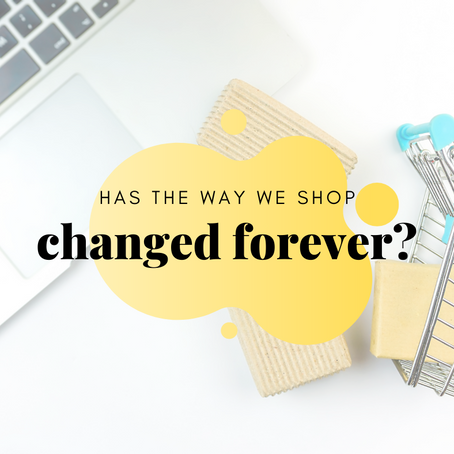 Has the way we shop changed forever?