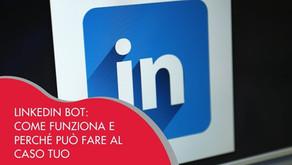 Linkedin Bot: come funziona e perché può fare al caso tuo