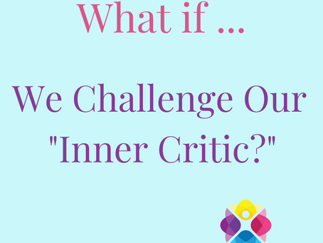 "What If... We Challenge Our ""Inner Critic?"""