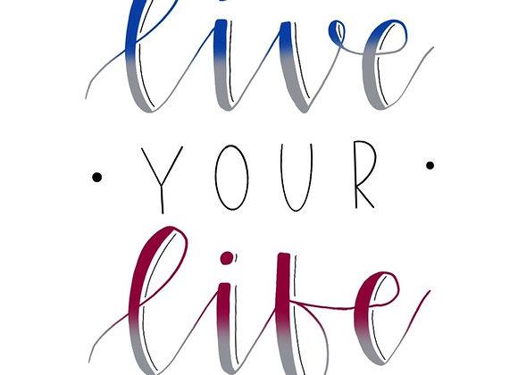 Live your Life Print